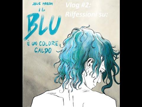 """Vlog #2: Rilfessioni su """"Il Blu è un colore caldo"""""""