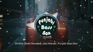 Dhoka (Bass Boosted) | Jass Manak, Sidhu Moose Wala | Punjabi Bass Box | Latest Punjabi Bass boosted