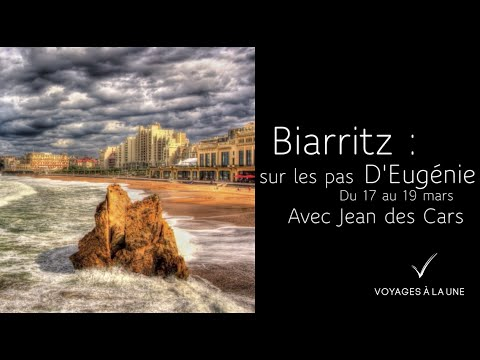 Voyages à la Une - Biarritz, sur les pas d'Eugénie avec Jean des CARS