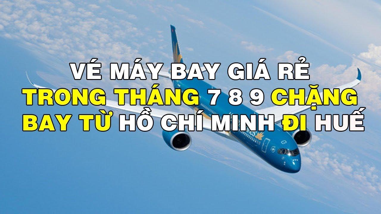 Vé Máy Bay Giá Rẻ  Trong Tháng  7.8.9  Chặng Bay Hồ Chí Minh Đi Huế tại: MUAVEMAYBAYNHANH COM