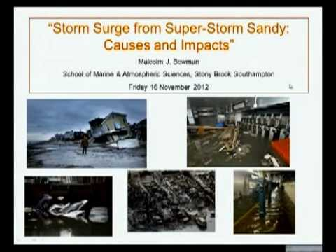 SoMAS Lecture: Storm Surge From Superstorm Sandy: Causes and Impacts (November 2012)