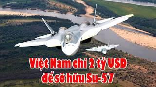 Việt Nam chi 2 tỷ USD để trở thành quốc gia đầu tiên sỡ hữu Su 57