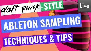 Daft Punk Style Ableton Sampling Techniques Tutorial - French House / Nu Disco