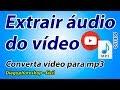 Extrair áudio do vídeo ou converter vídeo para mp3