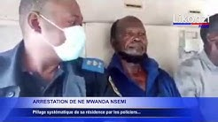 Arrestation de Ne Muanda Nsemi et pillage des ses biens...