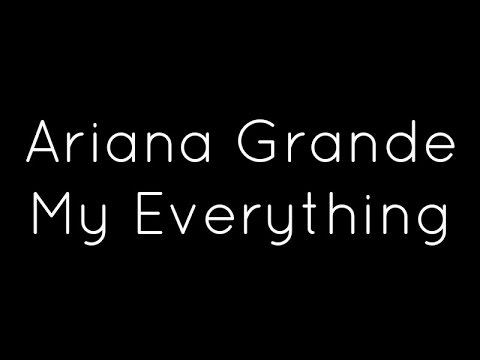 Ariana Grande  My Everything Lyrics