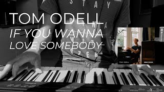 Tom Odell - If You Wanna Love Somebody (Piano Cover)