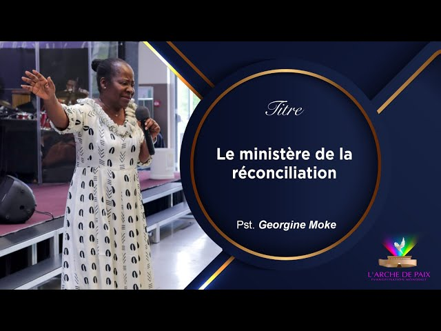Le Ministère de la Réconciliation (suite)- Past. Georgine Moke - Dimanche 11 Juillet 2021 - P2
