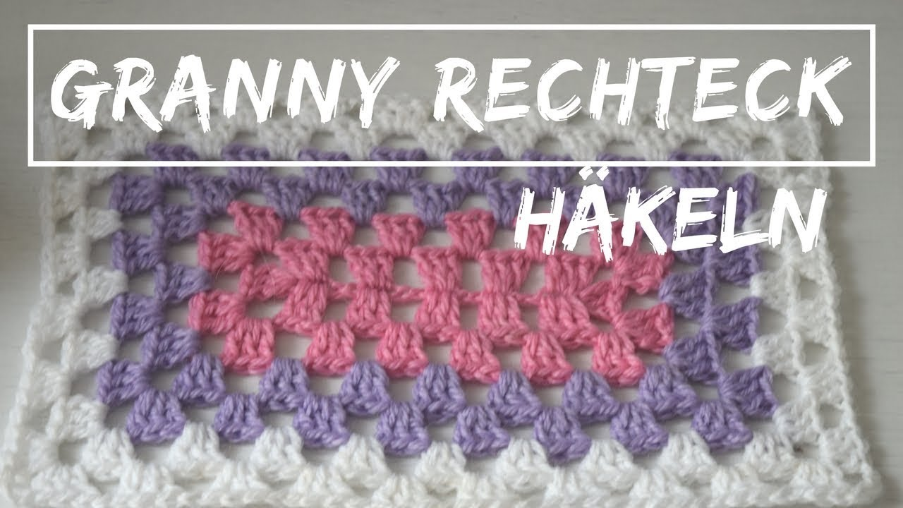 GRANNY im RECHTECK häkeln | Rechteckiges Granny Muster | Anleitung ...