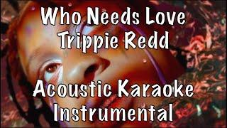 Trippie Redd - Who Needs Love Acoustic Karaoke Instrumental
