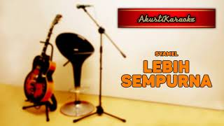 Syamel - Lebih Sempurna ( Karaoke Versi Akustik )