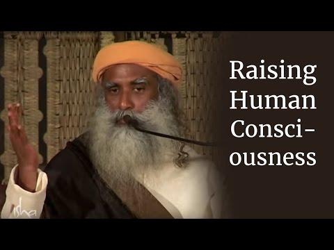 Raising Human Consciousness   Sadhguru