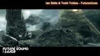 Ian Betts & Todd Tobias - Futurechoes [Ces video edit] [FSOE 316]