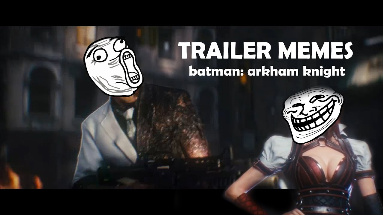 Trailer memes batman arkham knight youtube