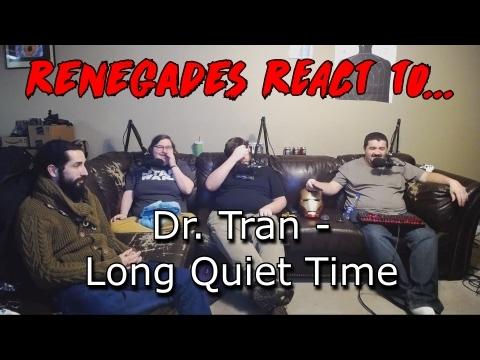 Renegades React to... Dr. Tran - Quiet Log Time