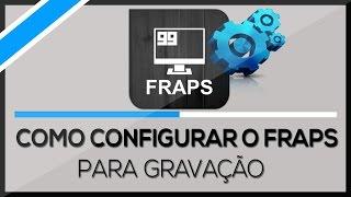 Tutorial - Como Configurar O Fraps Para Gravar [HD 2017]