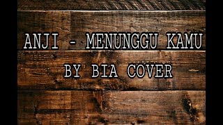 ANJI - MENUNGGU KAMU  (cover) by #BIACOVER