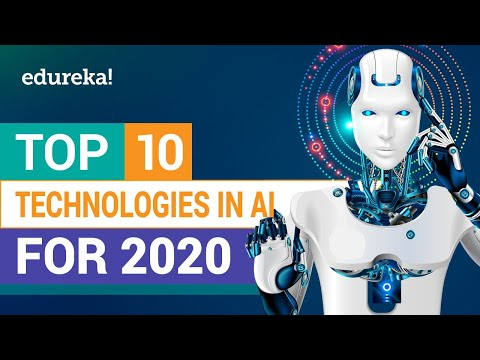 Top 10 Artificial Intelligence Technologies in 2020 | Artificial Intelligence Trends | Edureka