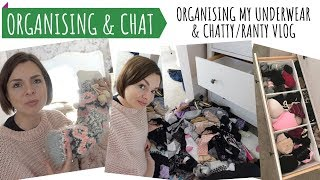 ORGANISING MY UNDERWEAR DRAWER // CHATTY RANTY VLOG // DECLUTTER WITH ME