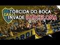 TORCIDA DO BOCA JUNIORS INVADE BARCELONA