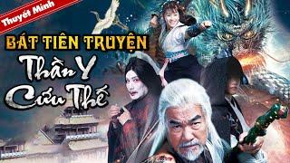 Phim Cổ Trang Thần Thoại Hấp Dẫn | BÁT TIÊN TRUYỆN - THẦN Y CỨU THẾ | Thuyết Minh