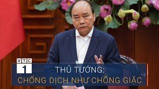 Thủ tướng: Chống dịch phải như chống giặc| VTC1
