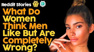 What Do Women Thİnk Men Likely But Are You Completely Wrong? (Reddit Stories)