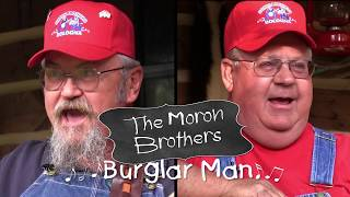 The Moron Brothers - Burglar Man