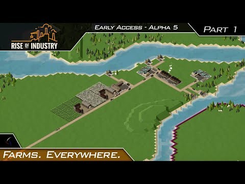 Rise Of Industry | Farms. Everywhere. | Alpha 5 Gameplay #1 | Early Access