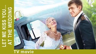 Let Me Kiss You… At The Wedding. Russian Movie. Comedy. StarMediaEN