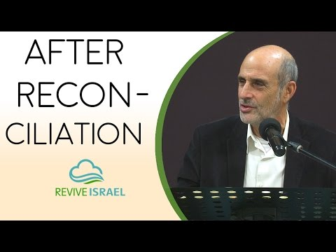 What Comes After Reconciliation? | Asher Intrater | Revive Israel