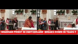Nigerian Priest In Switzerland Breaks Down In Tears See Why