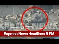 Express News Headlines and Bulletin - 09:00 PM | 20 February 2017
