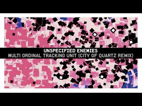 Unspecified Enemies - Multi Ordinal Tracking Unit (City of Quartz remix)