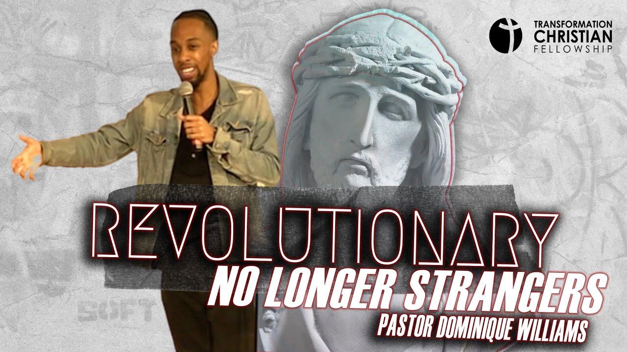 NO LONGER STRANGERS // PASTOR DOMINIQUE WILLIAMS (sermon)