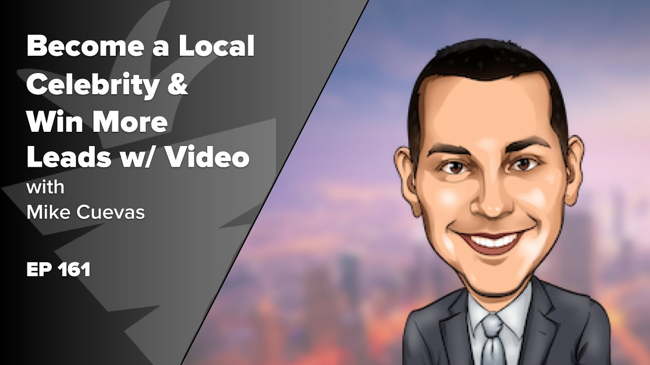 "Become A Local Celebrity and Win More Leads Using Video w/ Mike ""Real Estate Marketing Dude""  Cuevas"