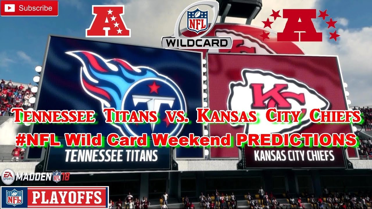 new concept bb5ee 88232 Tennessee Titans vs. Kansas City Chiefs    NFL Playoffs Wild Card Weekend    Predictions Madden 18