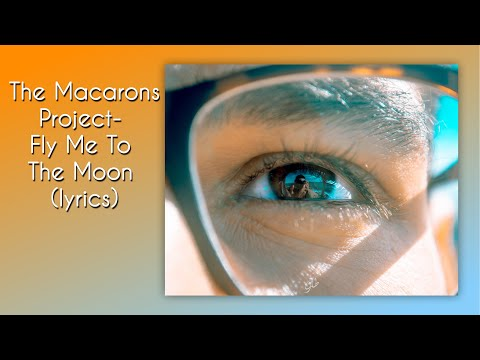The Macarons Project- Fly Me To The Moon (ENGLISH lyrics)
