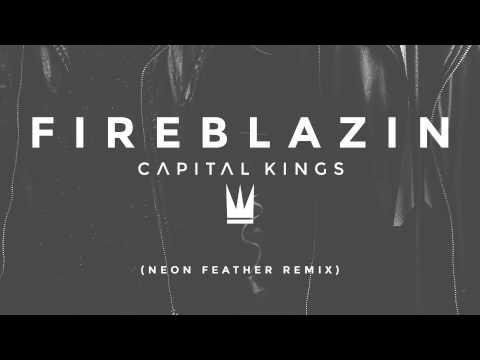 Capital Kings - FIREBLAZIN (Neon Feather Remix) [AUDIO]