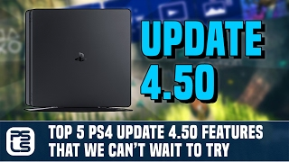 Top 5 PS4 Update 4.50 Features We Can't Wait to Try
