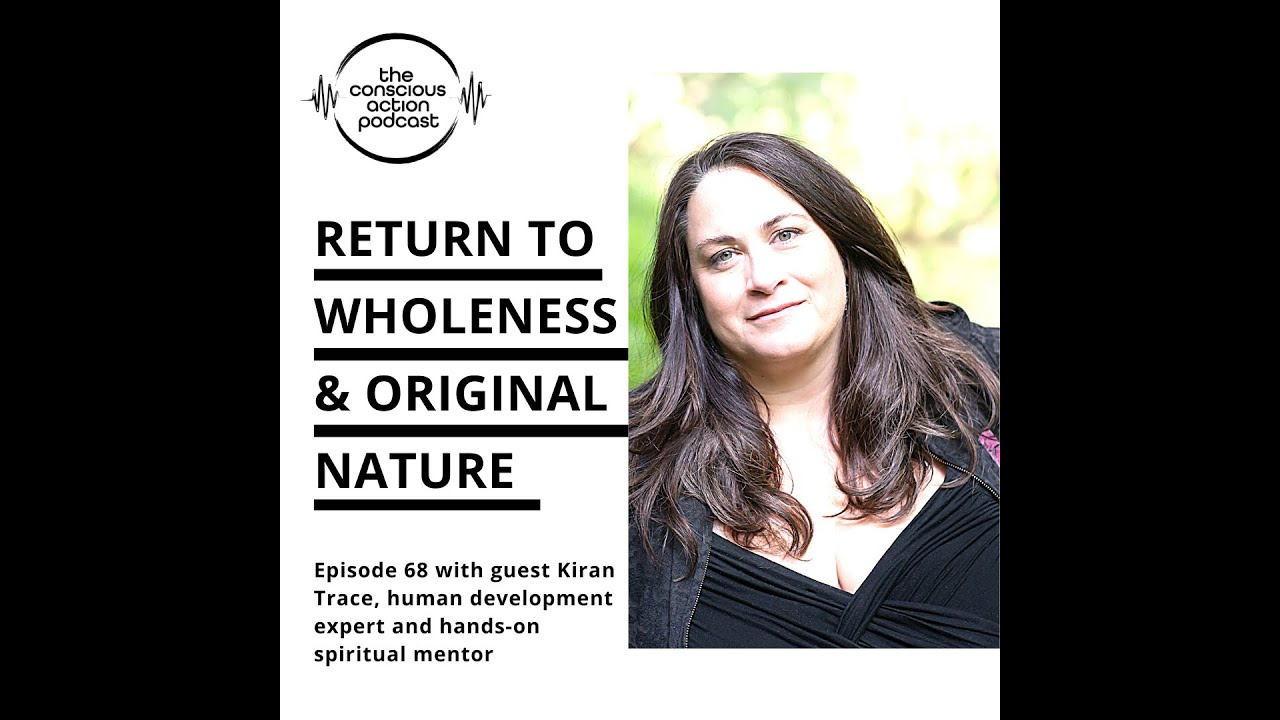 Return to wholeness & original nature with Kiran Trace