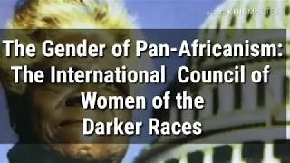 The Gender of Pan-Africanism: The International Council of Women of the Darker Races