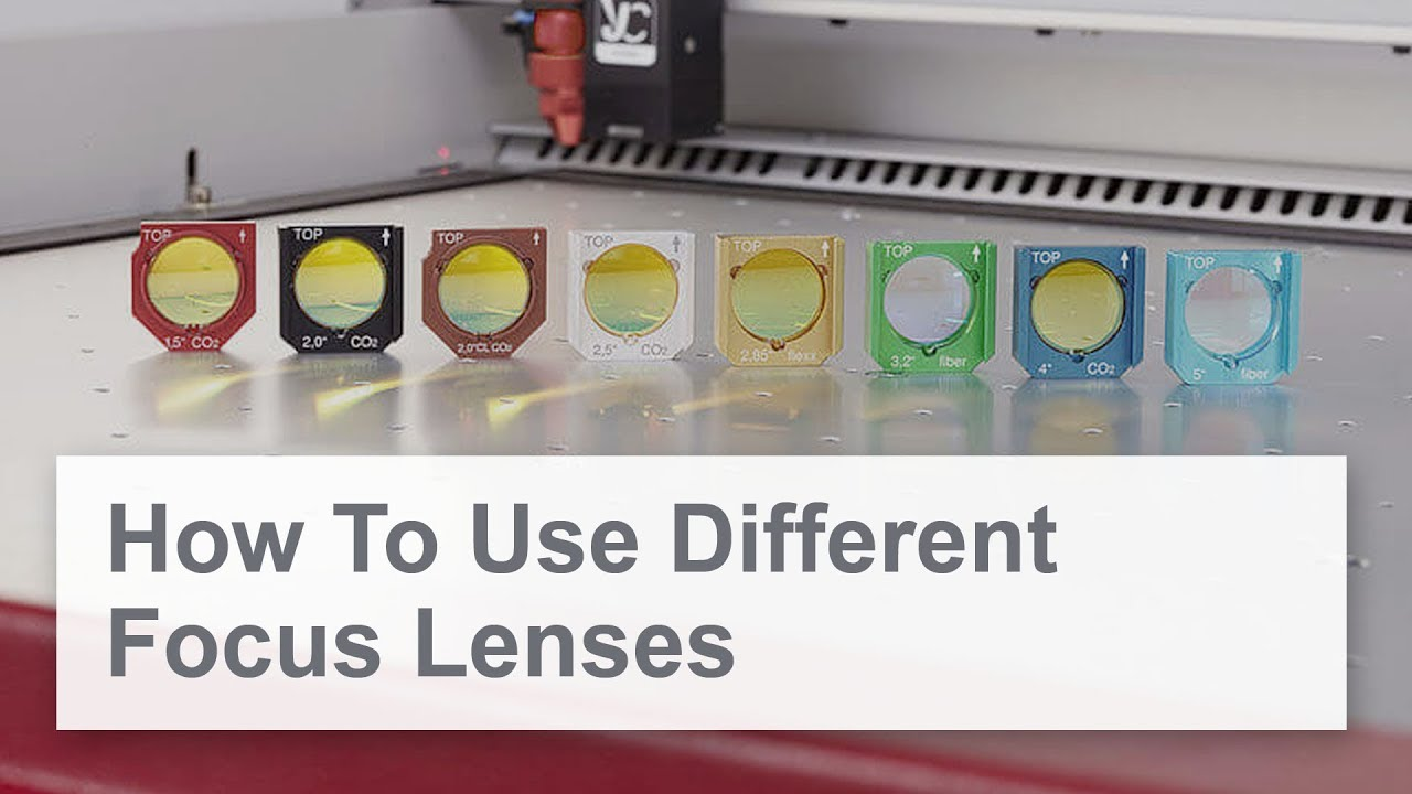 How To Use Different Focus Lenses - Which One Is Best for Which Material
