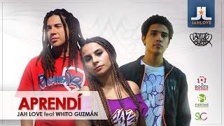 Aprendí - Jah Love Ft Whito Guzmán | Videolyric