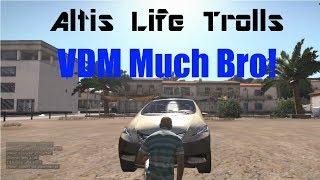 Altis Life Trolls: VDM much bro?!?!?!