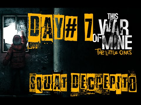 """This War Of Mine  The Little Ones - [ITA] """" Day#7 [ Squat Decrepito1/3] """"  """