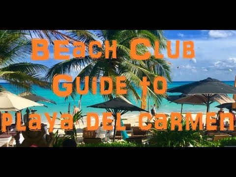 The Ultimate Guide to Beach Clubs in Playa Del Carmen