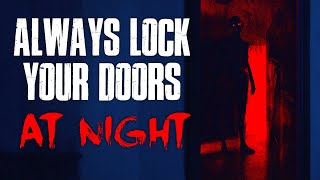 """Always Lock Your Doors At Night"" Creepypasta"