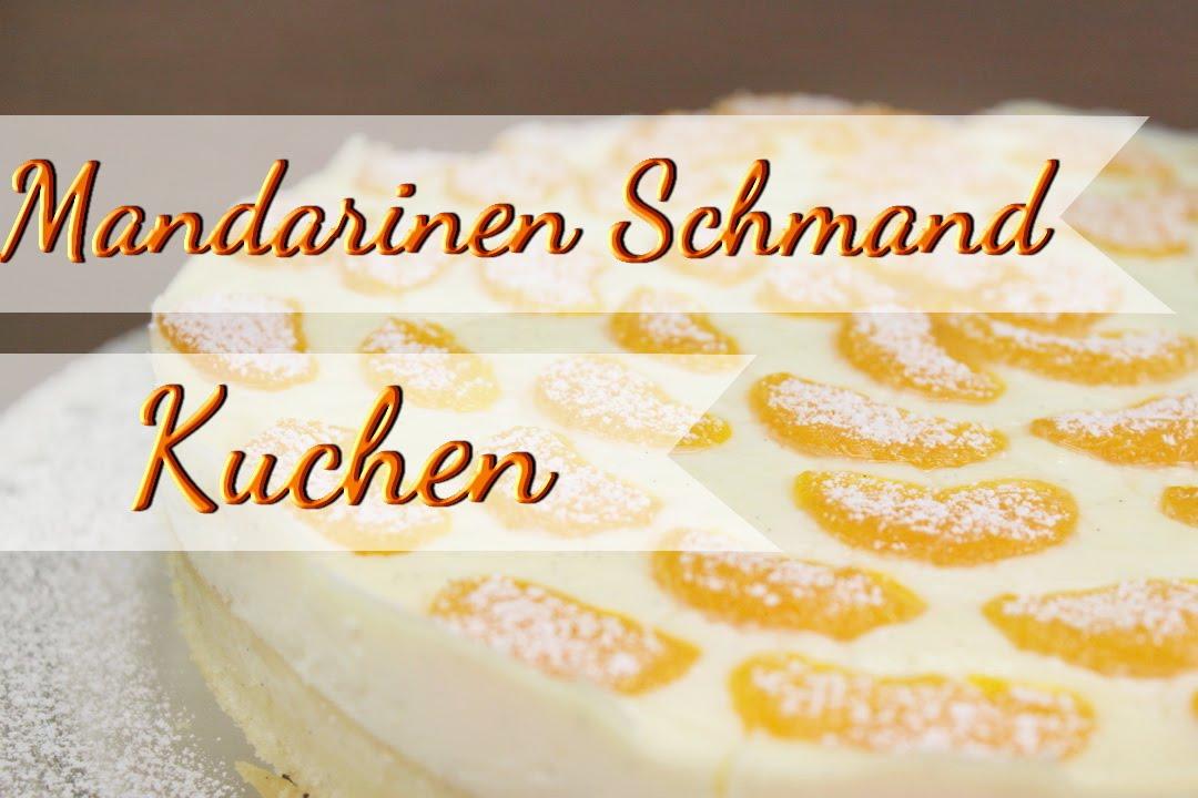 Mandarinen Schmand Kuchen Fruchtige Kuchen Rezepte Selber Backen