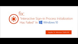 Interactive Sign-in Process Initialization Has Failed In Windows 10